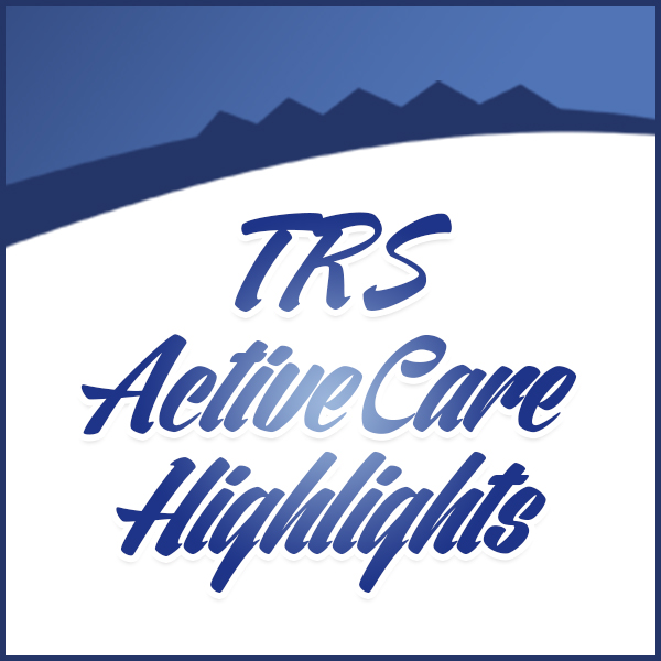 TRS ActiveCare Highlights