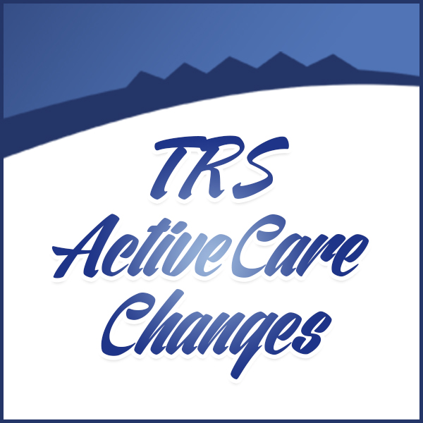 TRS ActiveCare Changes